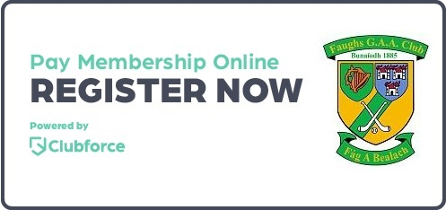 Click here to pay your Faughs GAA Club Membership Online.